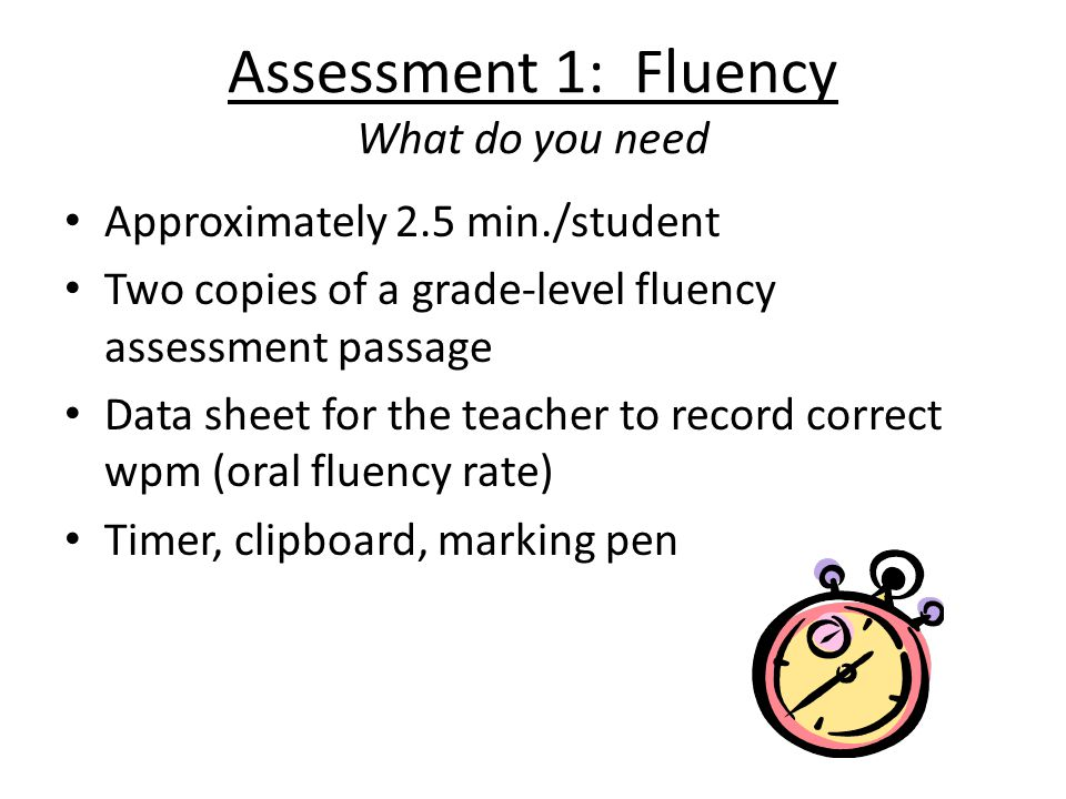 Assessment 1: Fluency What do you need
