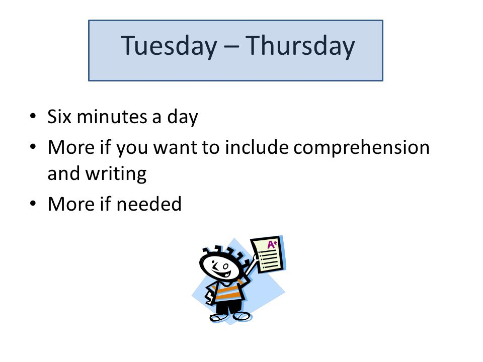 Tuesday – Thursday Six minutes a day