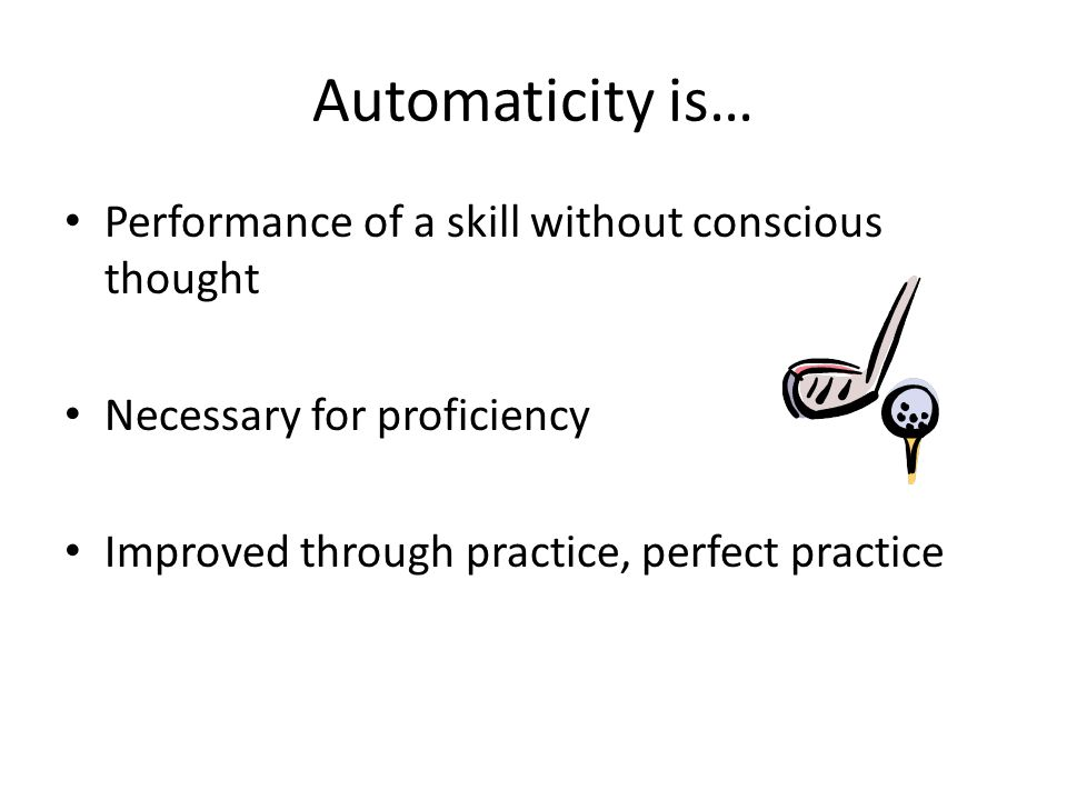 Automaticity is… Performance of a skill without conscious thought