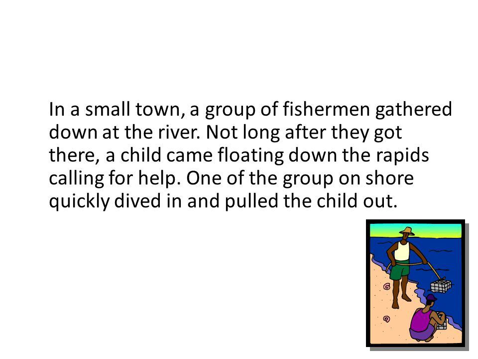 In a small town, a group of fishermen gathered down at the river