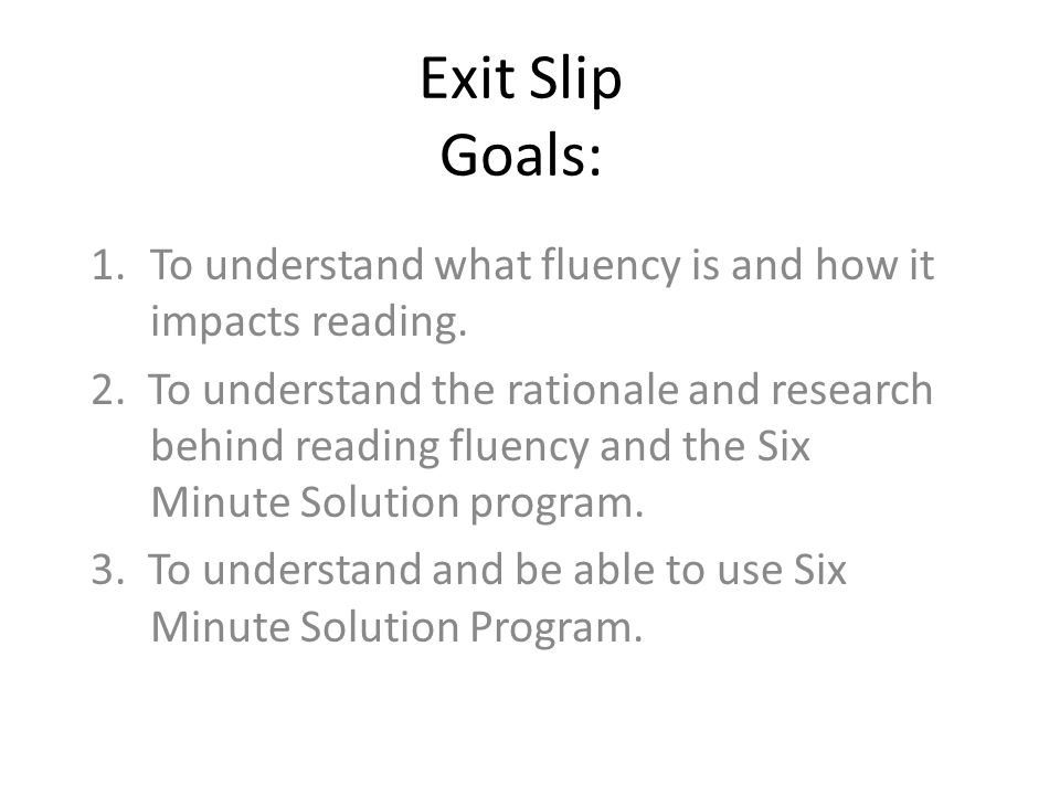 Exit Slip Goals: To understand what fluency is and how it impacts reading.