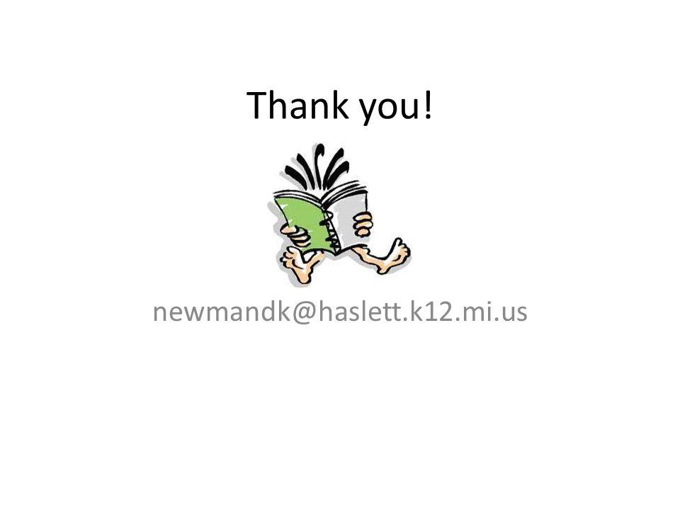 Thank you! newmandk@haslett.k12.mi.us