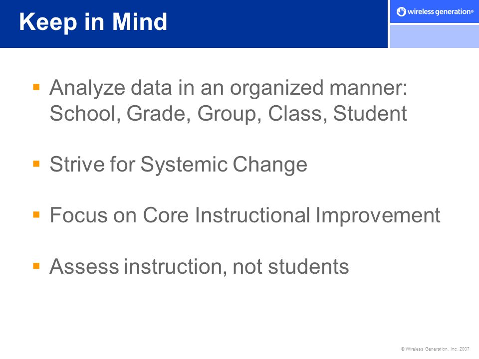 Keep in Mind Analyze data in an organized manner: School, Grade, Group, Class, Student. Strive for Systemic Change.