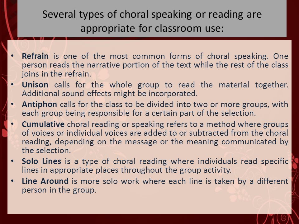 Several types of choral speaking or reading are appropriate for classroom use: