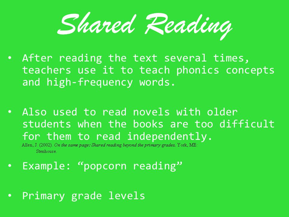 Shared Reading After reading the text several times, teachers use it to teach phonics concepts and high-frequency words.