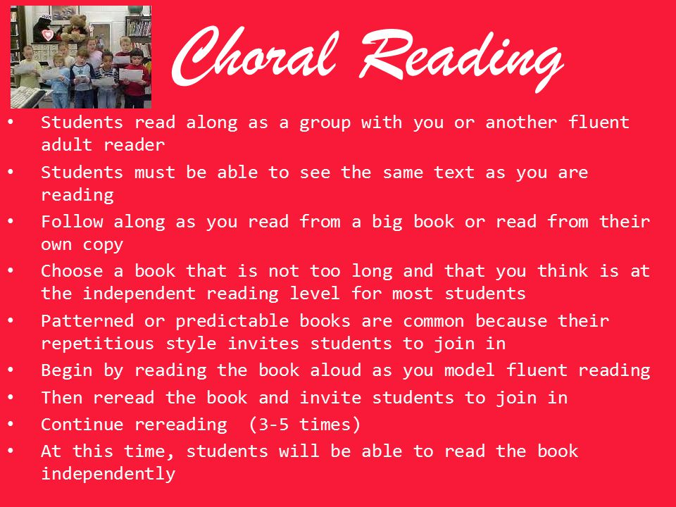 Choral Reading Students read along as a group with you or another fluent adult reader. Students must be able to see the same text as you are reading.