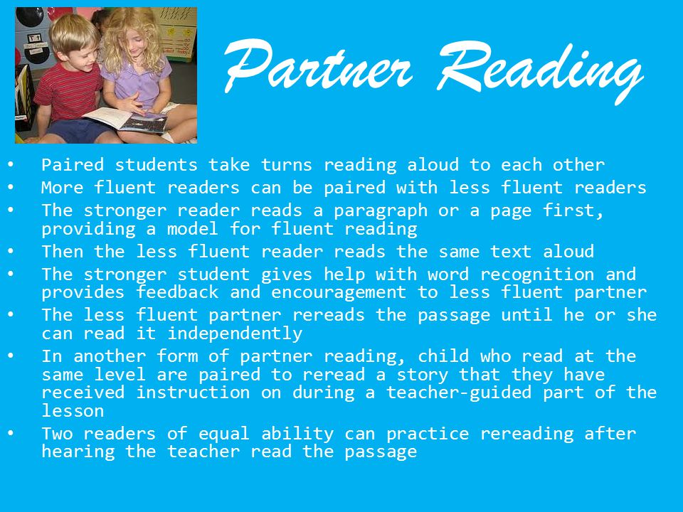Partner Reading Paired students take turns reading aloud to each other