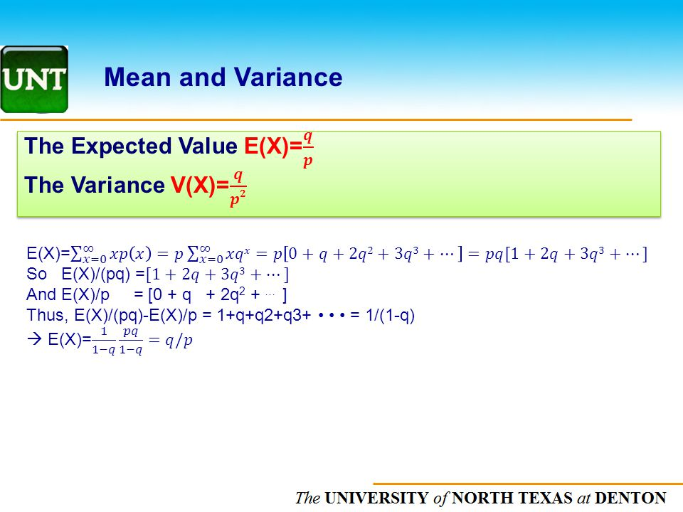 Mean and Variance The Expected Value E(X)= 𝒒 𝒑 The Variance V(X)= 𝒒 𝒑𝟐