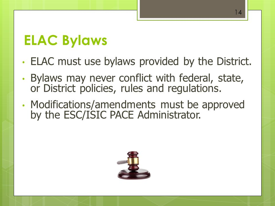 ELAC Bylaws ELAC must use bylaws provided by the District.