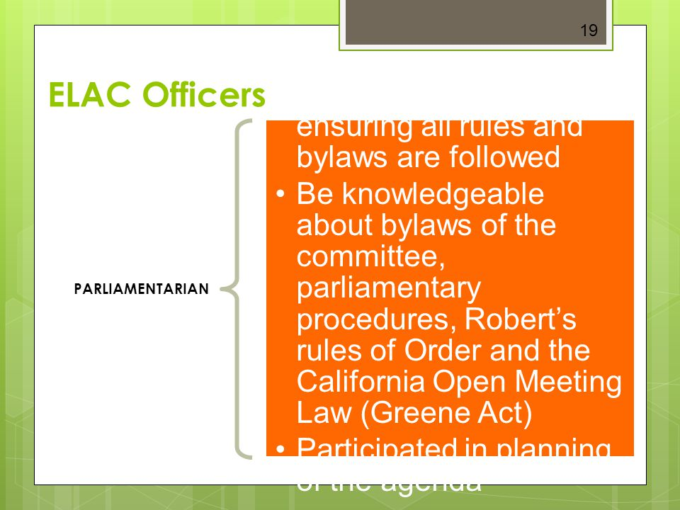 19 ELAC Officers. PARLIAMENTARIAN. Assist the chairperson in ensuring all rules and bylaws are followed.