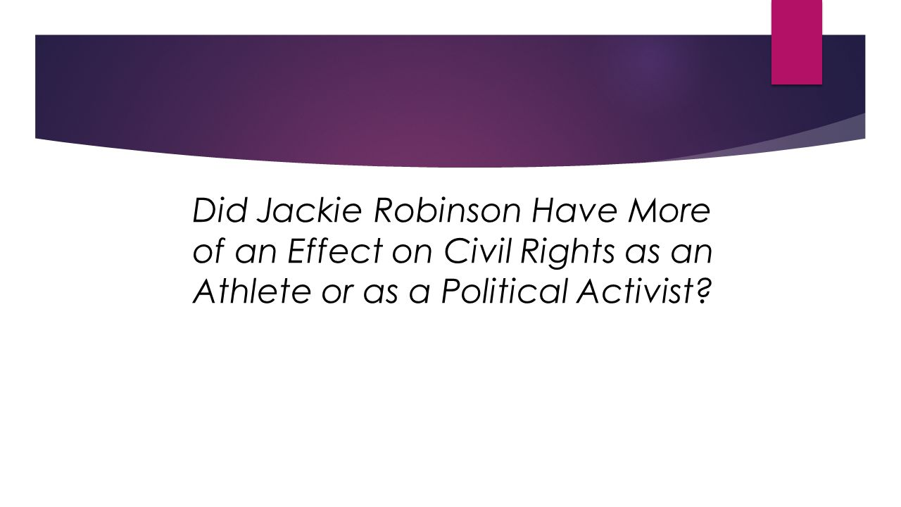 Did Jackie Robinson Have More of an Effect on Civil Rights as an Athlete or as a Political Activist