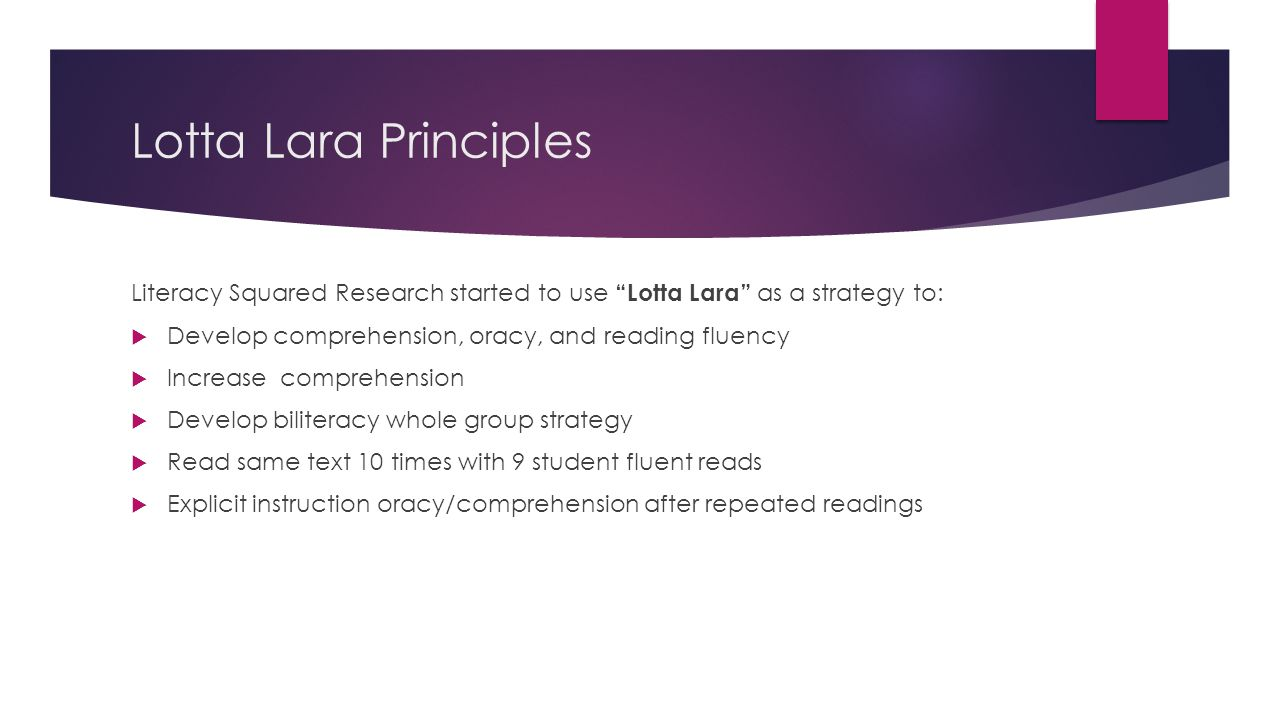 Lotta Lara Principles Literacy Squared Research started to use Lotta Lara as a strategy to: Develop comprehension, oracy, and reading fluency.
