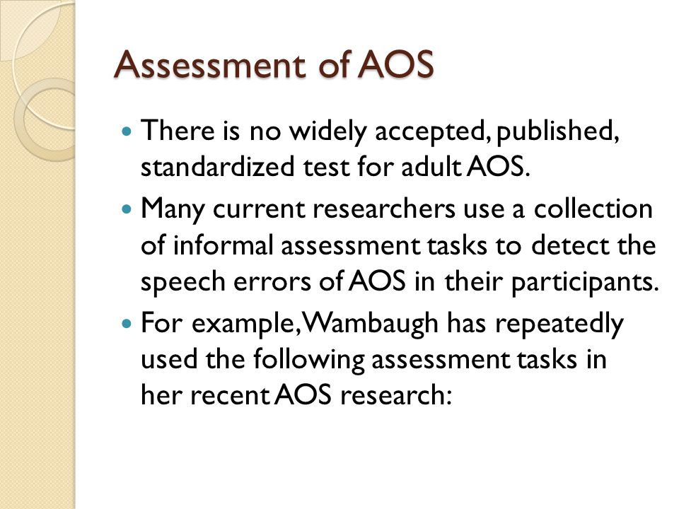 Assessment of AOS There is no widely accepted, published, standardized test for adult AOS.