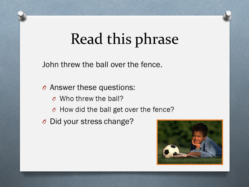 Read this phrase John threw the ball over the fence.