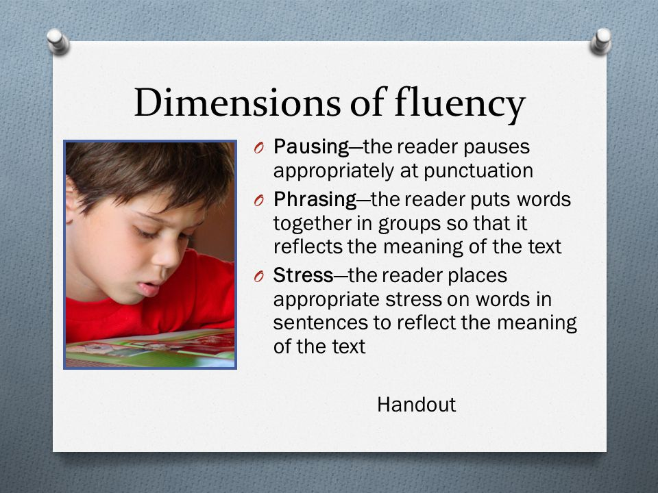 Dimensions of fluency Pausing—the reader pauses appropriately at punctuation.