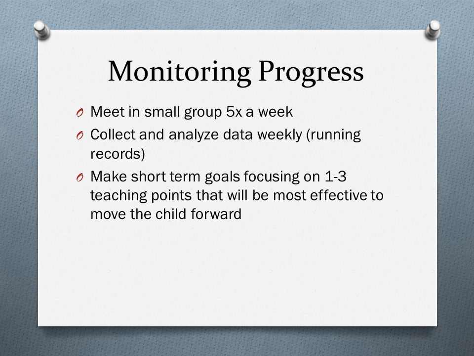 Monitoring Progress Meet in small group 5x a week