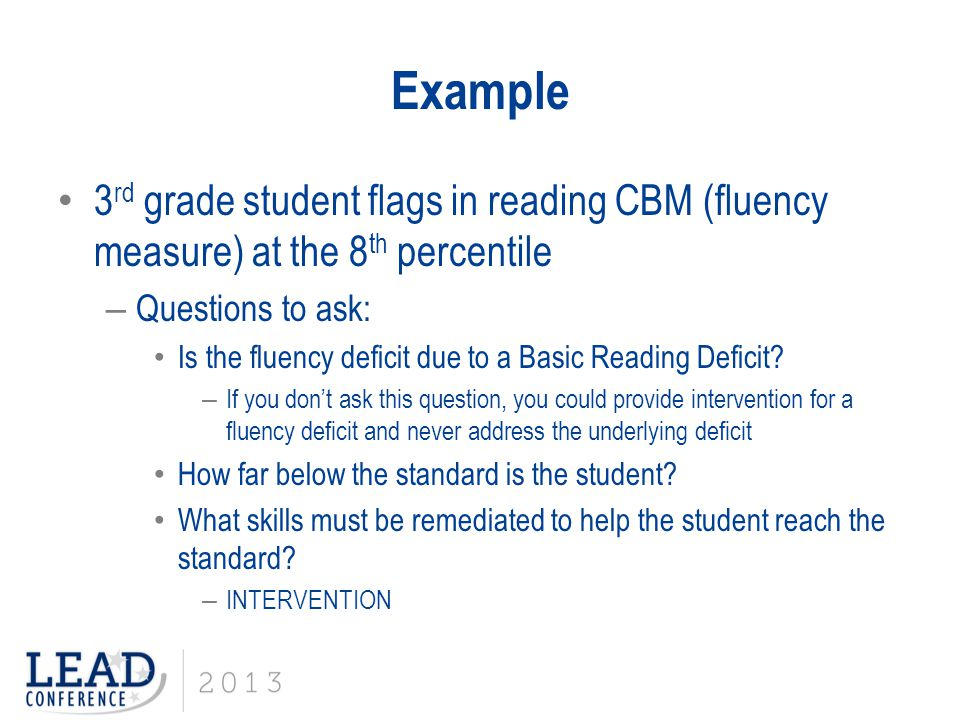 Example 3rd grade student flags in reading CBM (fluency measure) at the 8th percentile. Questions to ask: