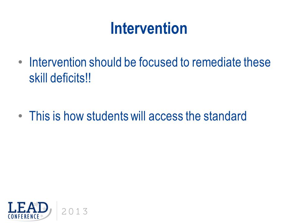 Intervention Intervention should be focused to remediate these skill deficits!.