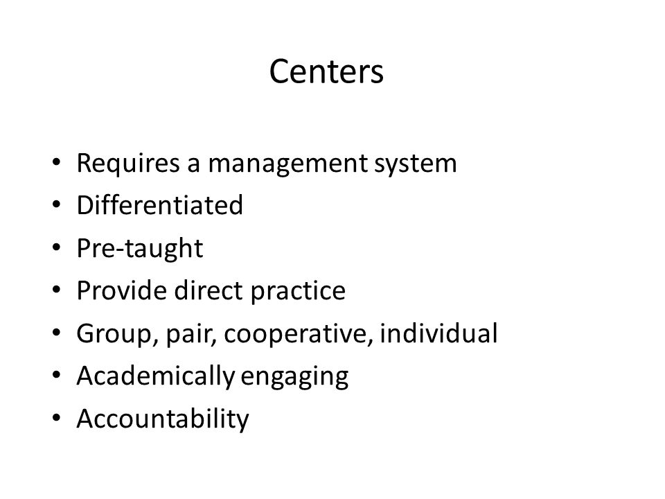 Centers Requires a management system Differentiated Pre-taught