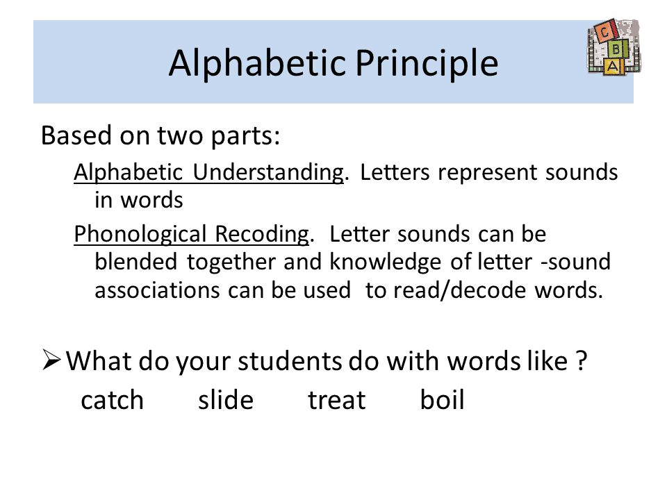 Alphabetic Principle Based on two parts: