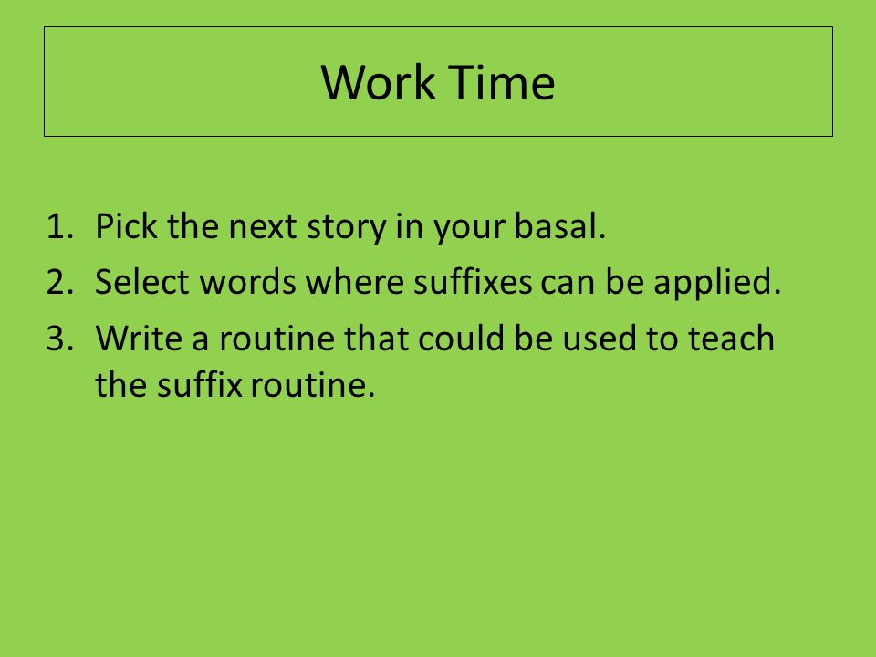 Work Time Pick the next story in your basal.