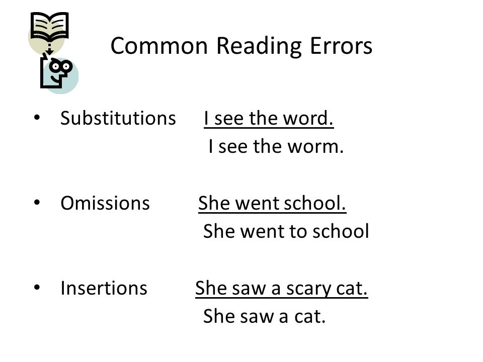 Common Reading Errors Substitutions I see the word. I see the worm.