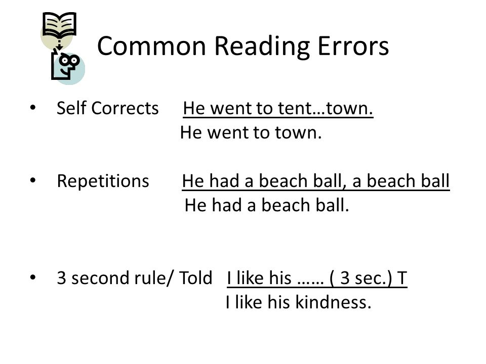 Common Reading Errors Self Corrects He went to tent…town.