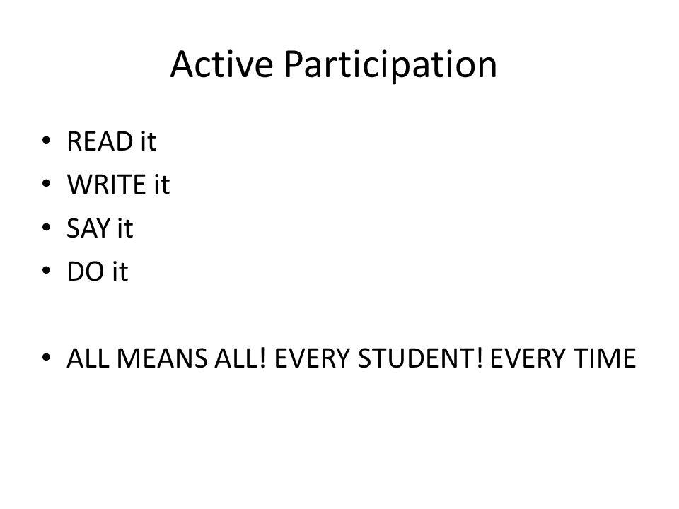 Active Participation READ it WRITE it SAY it DO it