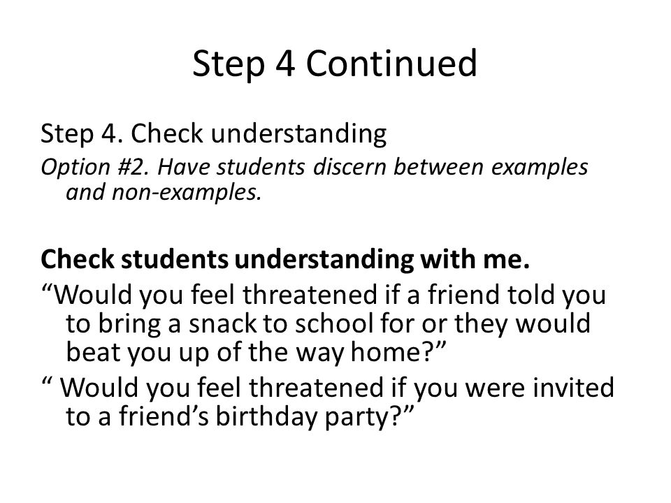 Step 4 Continued Step 4. Check understanding