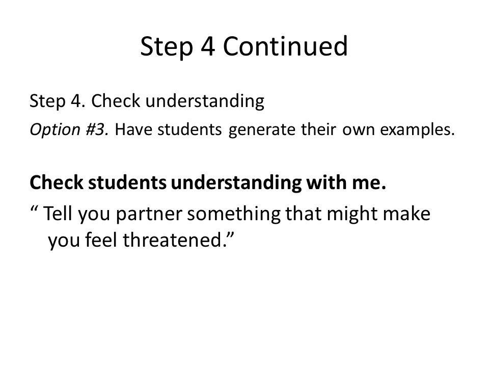 Step 4 Continued Check students understanding with me.