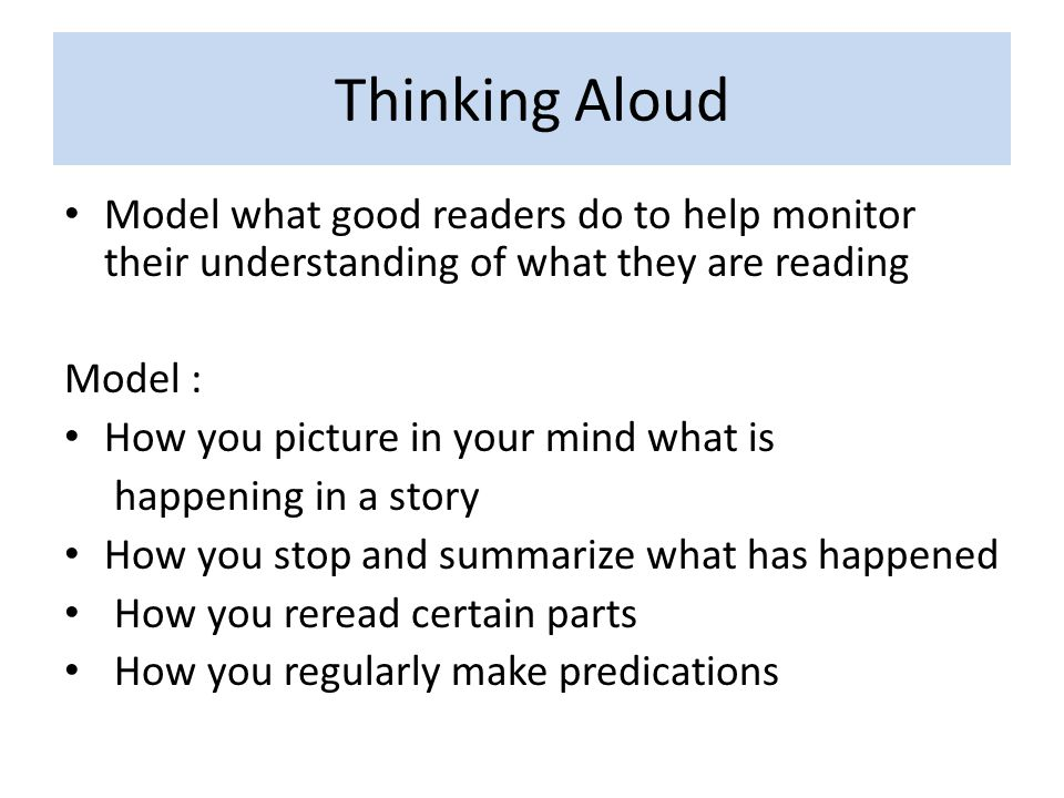 Thinking Aloud Model what good readers do to help monitor their understanding of what they are reading.