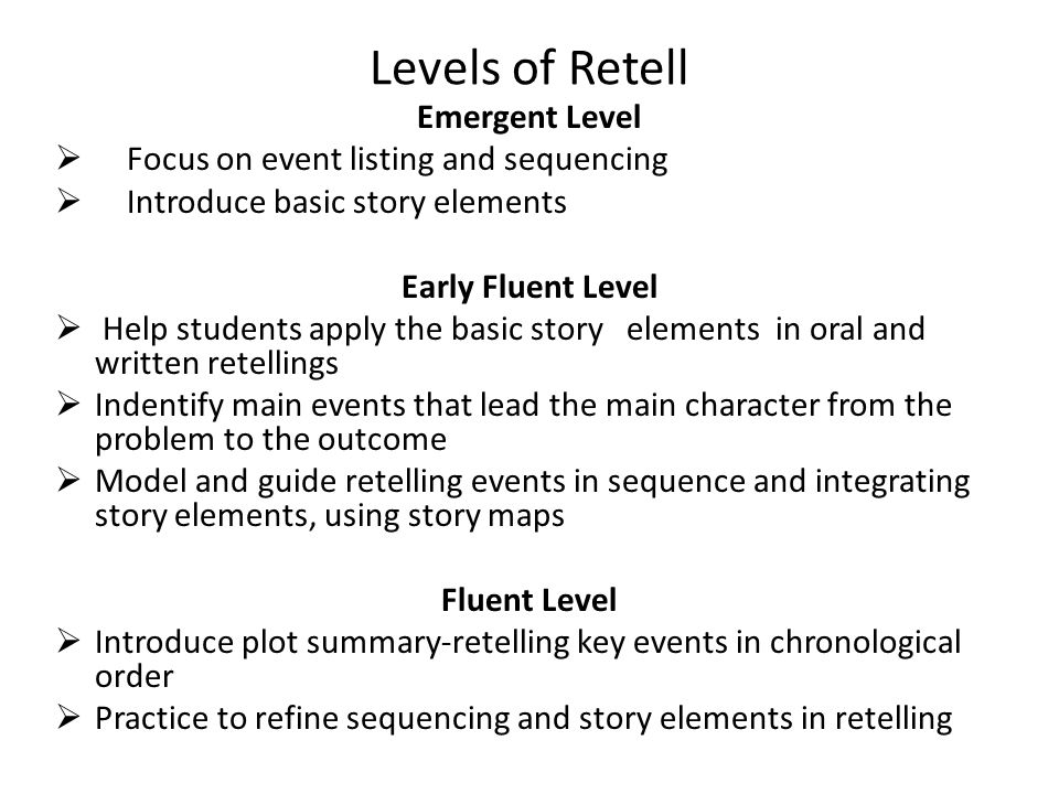 Levels of Retell Emergent Level Focus on event listing and sequencing