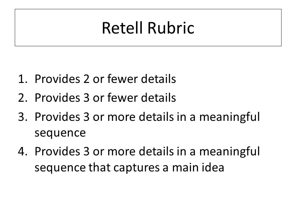 Retell Rubric Provides 2 or fewer details Provides 3 or fewer details