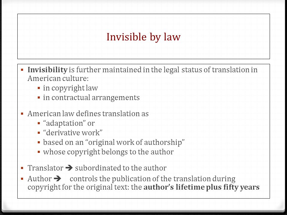 Invisible by law Invisibility is further maintained in the legal status of translation in American culture: