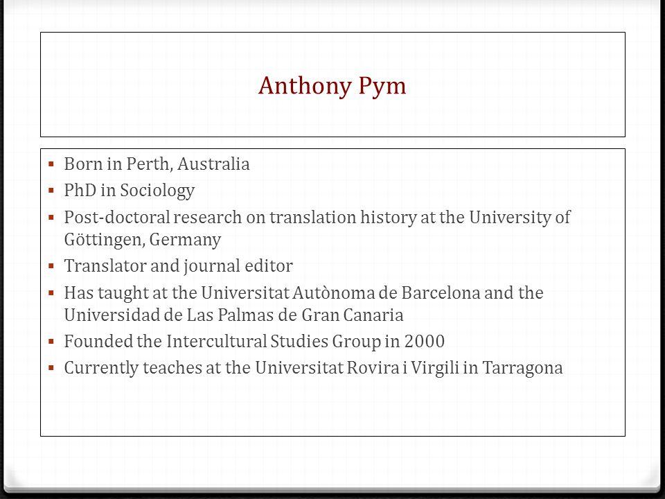 Anthony Pym Born in Perth, Australia PhD in Sociology