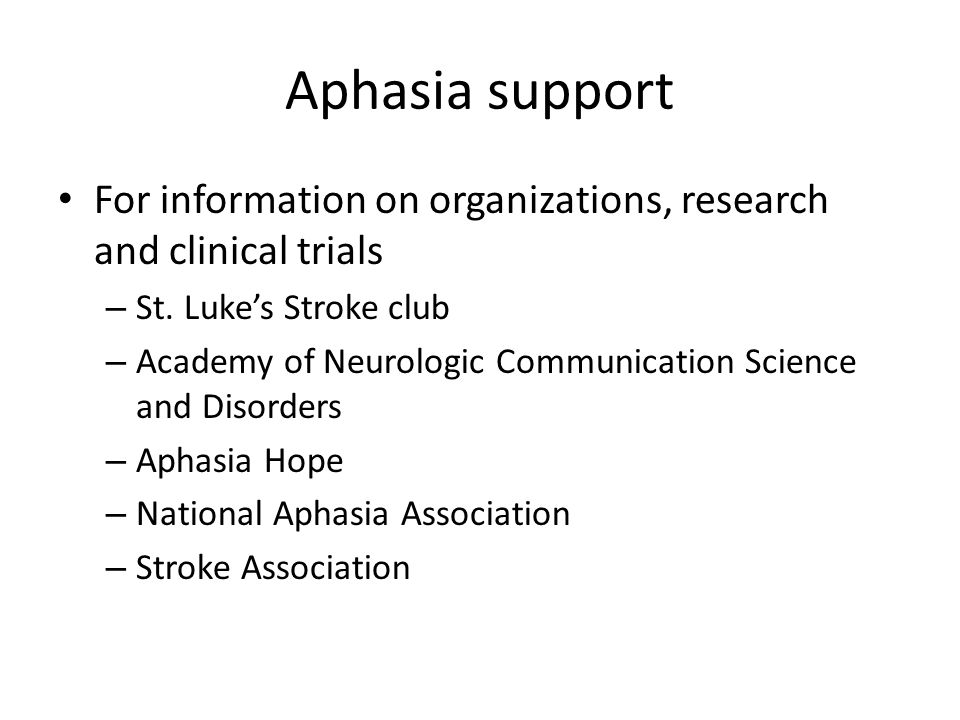 Aphasia support For information on organizations, research and clinical trials. St. Luke's Stroke club.