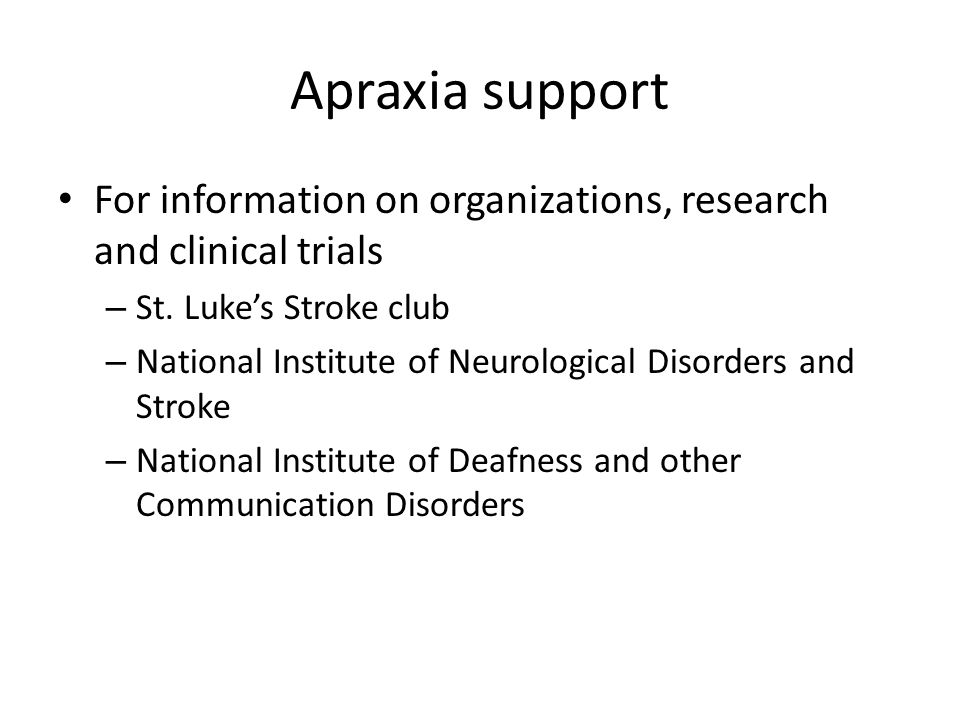 Apraxia support For information on organizations, research and clinical trials. St. Luke's Stroke club.