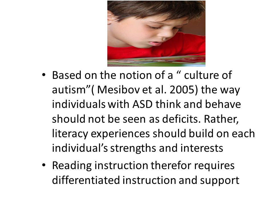 Based on the notion of a culture of autism ( Mesibov et al