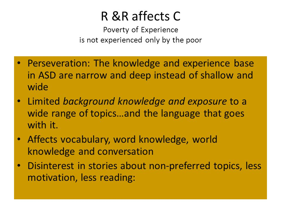 R &R affects C Poverty of Experience is not experienced only by the poor