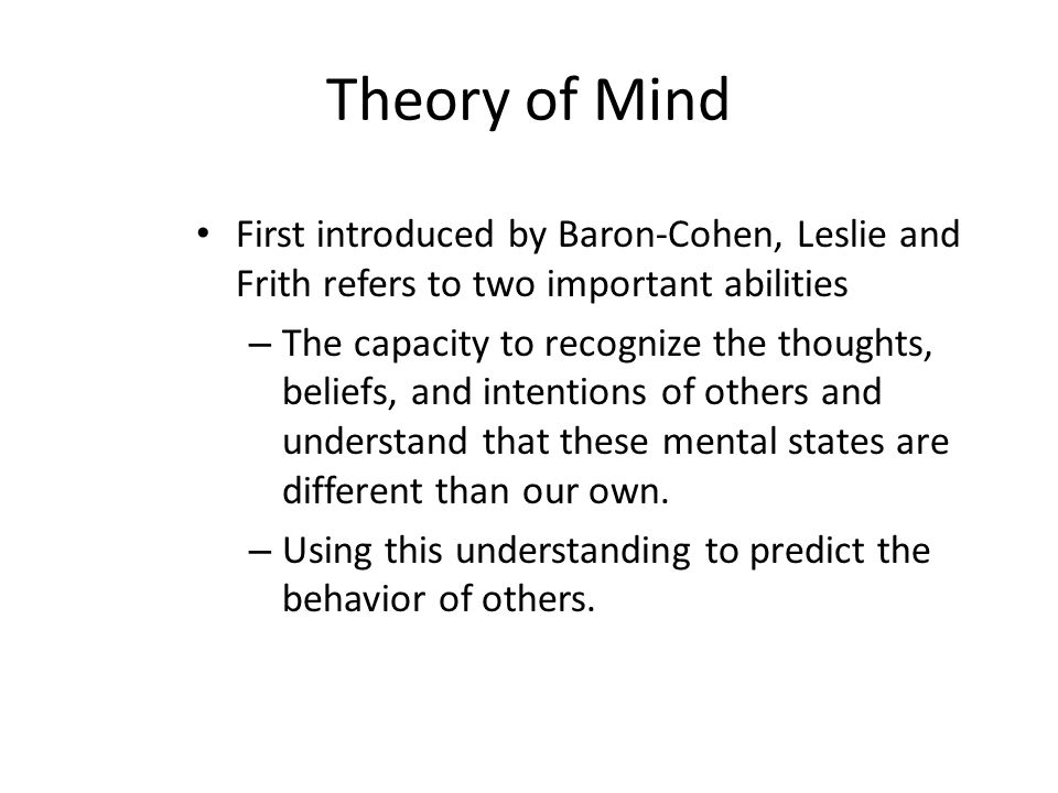 Theory of Mind First introduced by Baron-Cohen, Leslie and Frith refers to two important abilities.