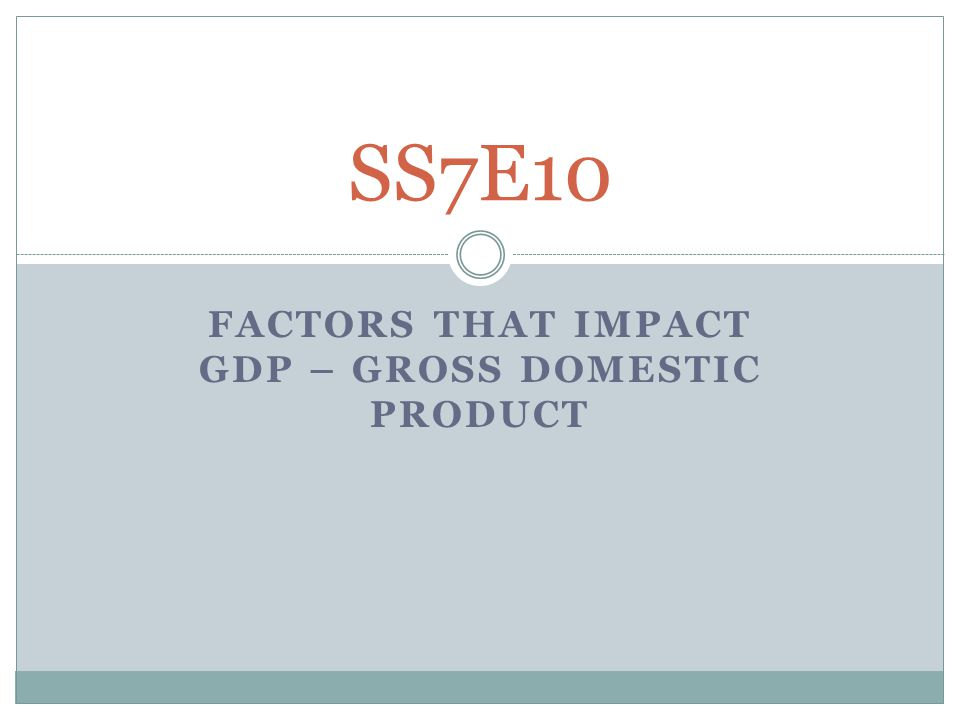 Factors that impact Gdp – Gross domestic product