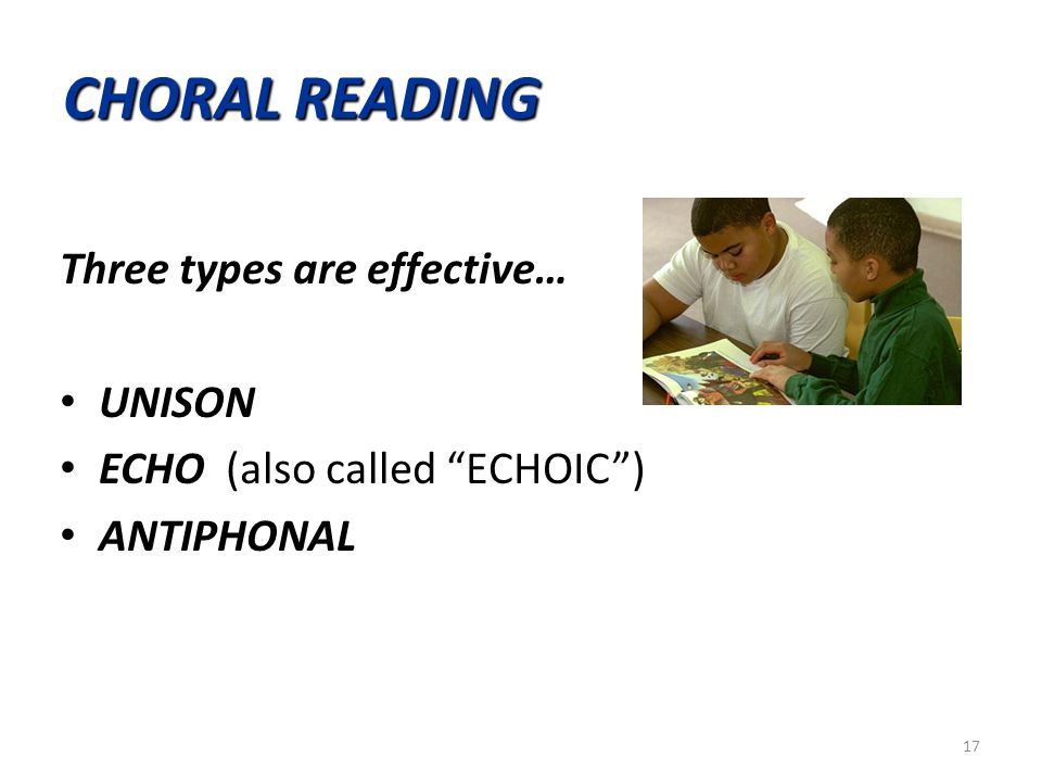 CHORAL READING Three types are effective… UNISON