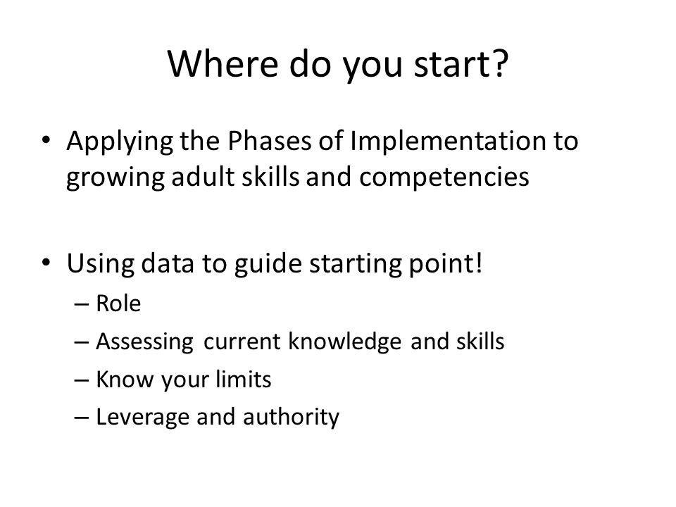 Where do you start Applying the Phases of Implementation to growing adult skills and competencies.