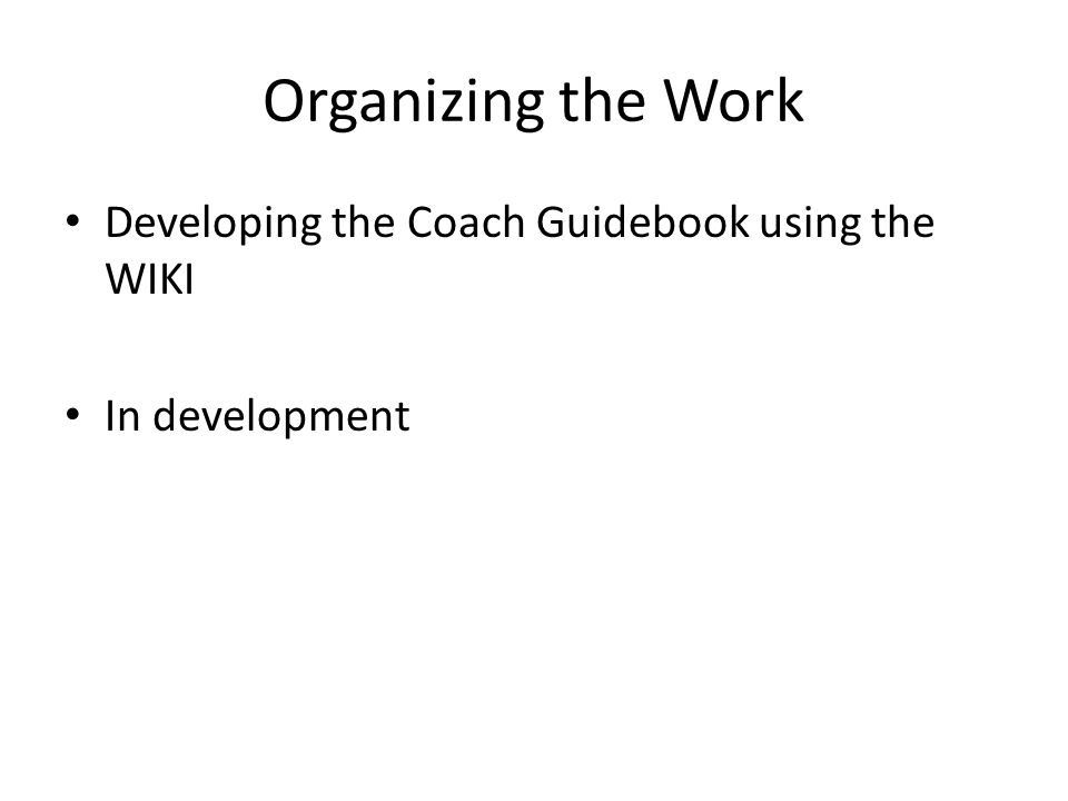Organizing the Work Developing the Coach Guidebook using the WIKI