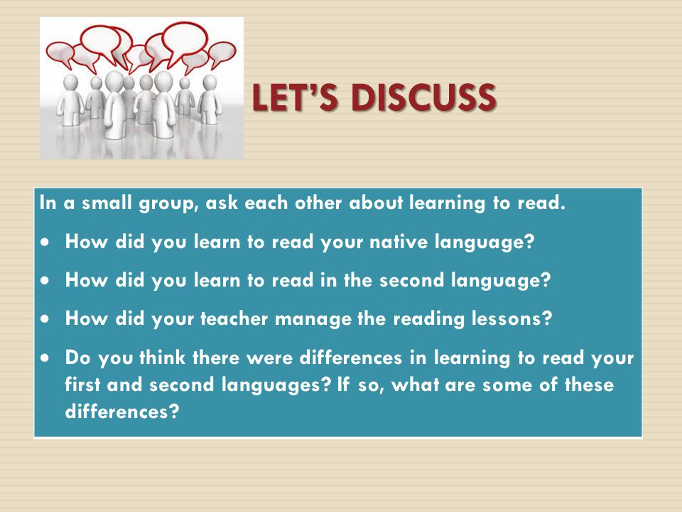 LET'S DISCUSS In a small group, ask each other about learning to read.