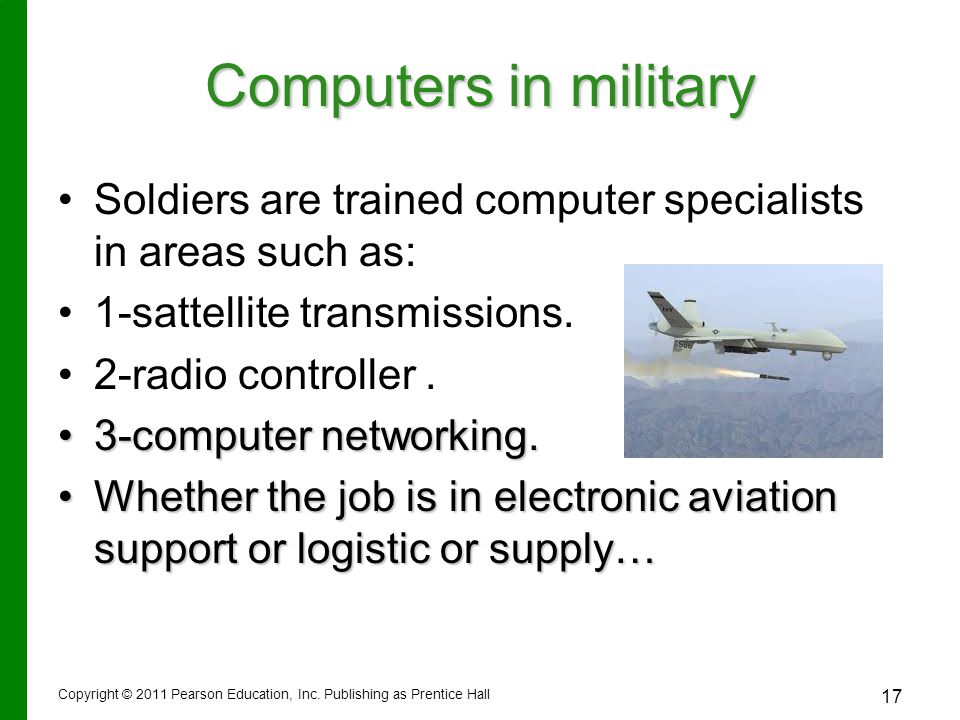 Computers in military Soldiers are trained computer specialists in areas such as: 1-sattellite transmissions.