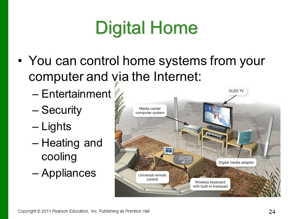 Digital Home You can control home systems from your computer and via the Internet: Entertainment. Security.