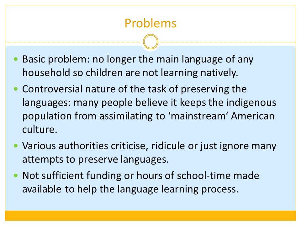Problems Basic problem: no longer the main language of any household so children are not learning natively.