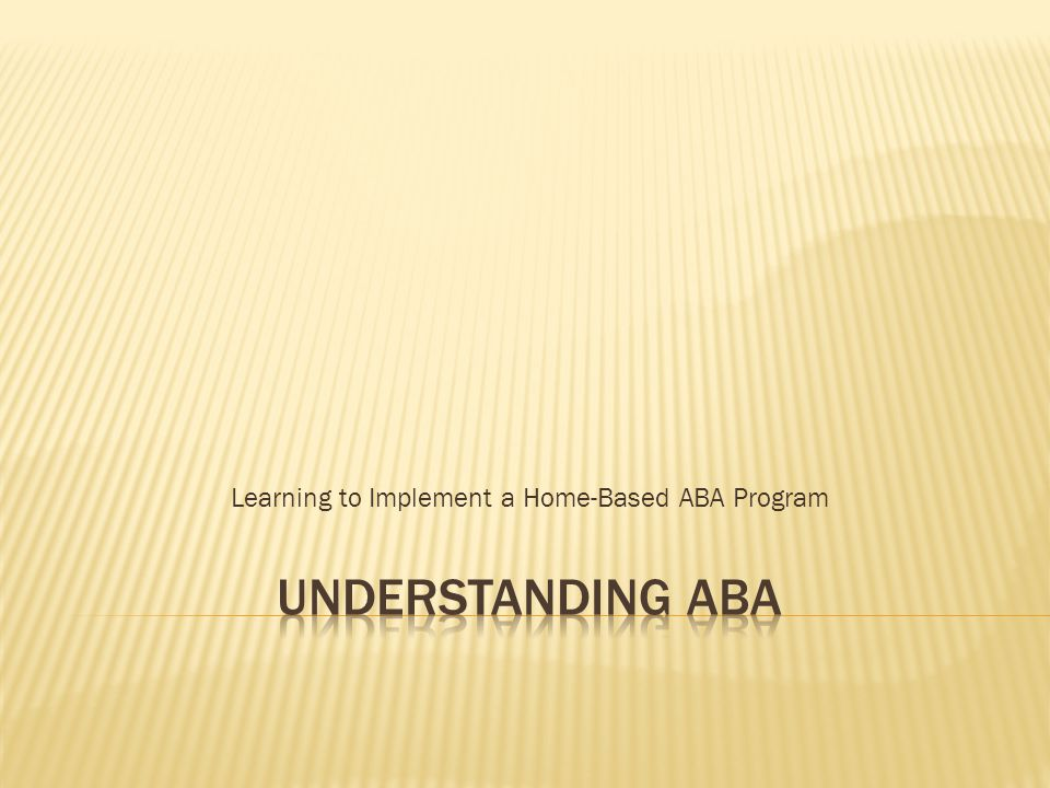 Learning to Implement a Home-Based ABA Program