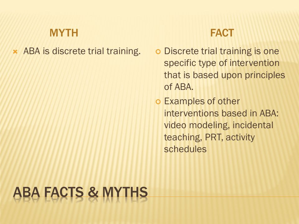 ABA Facts & myths Myth fact ABA is discrete trial training.